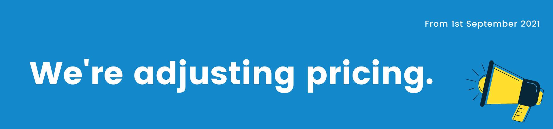 We're adjusting pricing from 1st September 2021